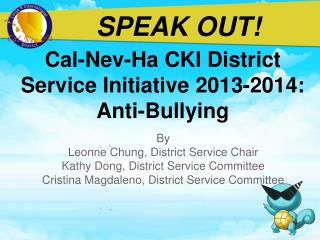 Cal-Nev-Ha CKI District Service Initiative 2013-2014: Anti-Bullying