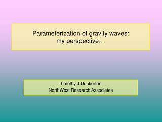 Parameterization of gravity waves:  my perspective…