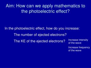 Aim: How can we apply mathematics to the photoelectric effect?