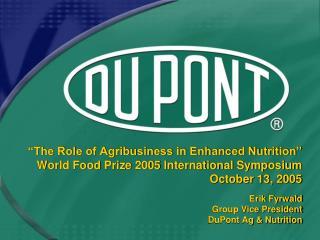 Erik Fyrwald Group Vice President  DuPont Ag & Nutrition