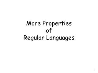 More Properties  of  Regular Languages