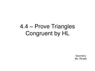4.4 – Prove Triangles Congruent by HL