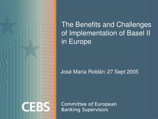 The Benefits and Challenges of Implementation of Basel II in Europe
