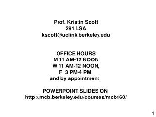 Prof. Kristin Scott 291 LSA kscott@uclink.berkeley OFFICE HOURS M 11 AM-12 NOON