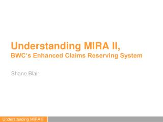 Understanding MIRA II,  BWC's Enhanced Claims Reserving System