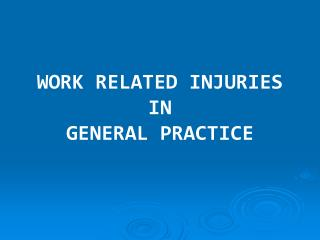 WORK RELATED INJURIES  IN  GENERAL PRACTICE
