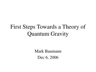 First Steps Towards a Theory of Quantum Gravity