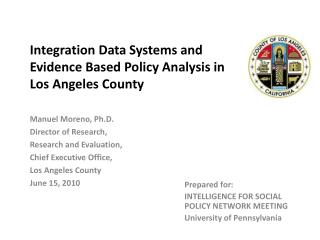 Integration Data Systems and Evidence Based Policy Analysis in  Los Angeles County