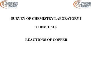 SURVEY OF CHEMISTRY LABORATORY I CHEM 1151L REACTIONS OF COPPER