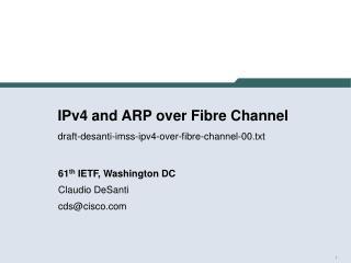 IPv4 and ARP over Fibre Channel draft-desanti-imss-ipv4-over-fibre-channel-00.txt