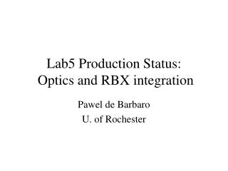 Lab5 Production Status:  Optics and RBX integration