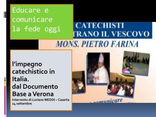 L impegno catechistico in Italia.  dal Documento Base a Verona Intervento di Luciano MEDDI   Caserta 24 settembre