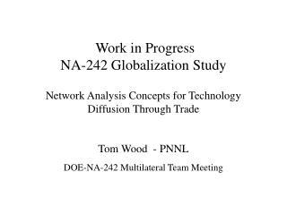 Tom Wood  - PNNL DOE-NA-242 Multilateral Team Meeting