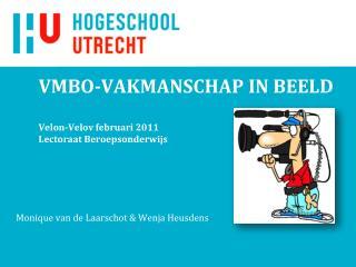 VMBO-VAKMANSCHAP IN BEELD Velon-Velov februari 2011 Lectoraat Beroepsonderwijs