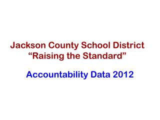 "Jackson County School District ""Raising the Standard """