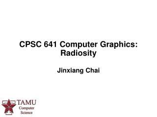 CPSC 641 Computer Graphics:   Radiosity