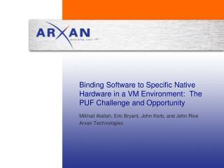 Mikhail Atallah, Eric Bryant, John Korb, and John Rice Arxan Technologies