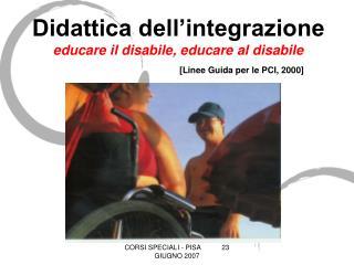 Didattica dell integrazione educare il disabile, educare al disabile                              [Linee Guida per le PC