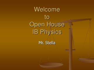 Welcome  to  Open House IB Physics