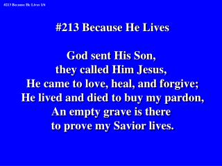 #213 Because He Lives God sent His Son,  they called Him Jesus,
