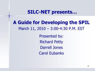 A Guide for Developing the SPIL March 11, 2010 – 3:00-4:30 P.M. EST Presented by: Richard Petty