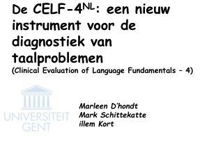De CELF-4NL: een nieuw instrument voor de diagnostiek van taalproblemen Clinical Evaluation of Language Fundamentals   4