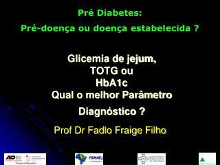 Glicemia de jejum,  TOTG ou  HbA1c  Qual o melhor Parâmetro  Diagnóstico ?