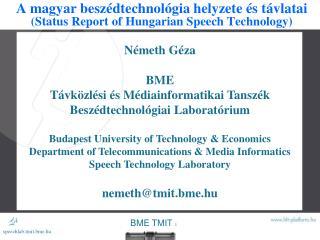 A magyar besz�dtechnol�gia helyzete �s t�vlatai (Status Report of Hungarian Speech Technology)