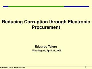 Reducing Corruption through Electronic Procurement     Eduardo Talero   Washington, April 21, 2005
