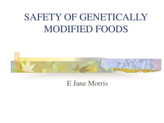 SAFETY OF GENETICALLY MODIFIED FOODS