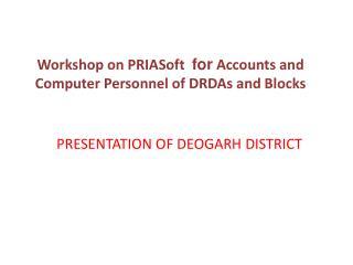 PRESENTATION OF DEOGARH DISTRICT