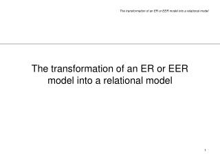 The transformation of an ER or EER model into a relational model