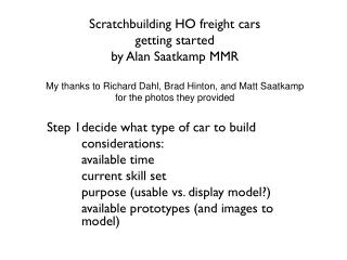 Step 1	decide what type of car to build 	considerations: 	available time 	current skill set