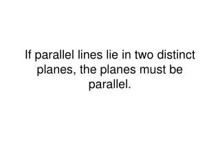 If parallel lines lie in two distinct planes, the planes must be parallel.
