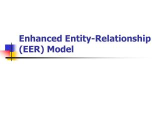 Enhanced Entity-Relationship EER Model