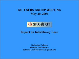 GIL USERS GROUP MEETING May 20, 2004 Impact on Interlibrary Loan Katharine Calhoun
