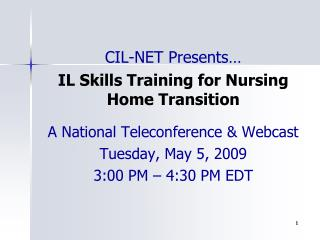CIL-NET Presents…  IL Skills Training for Nursing Home Transition
