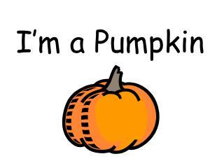 I�m a Pumpkin