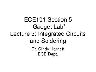 "ECE101 Section 5 ""Gadget Lab"" Lecture 3: Integrated Circuits and Soldering"