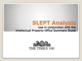 SLEPT Analysis Use in conjunction with the  Intellectual Property Office Summary Study