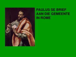 PAULUS SE BRIEF  AAN DIE GEMEENTE  IN ROME