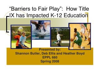 """""""Barriers to Fair Play"""":  How Title IX has Impacted K-12 Education"""