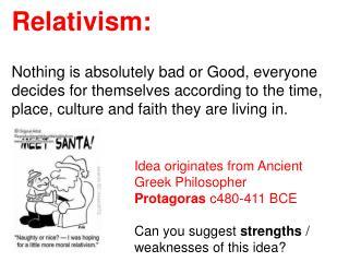 Idea originates from Ancient Greek Philosopher  Protagoras  c480-411 BCE