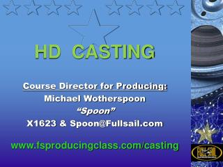 """HD  CASTING Course Director for Producing: Michael Wotherspoon """"Spoon"""" X1623 & Spoon@Fullsail"""