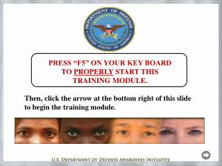 PRESS �F5� ON YOUR KEY BOARD  TO  PROPERLY  START THIS TRAINING MODULE.