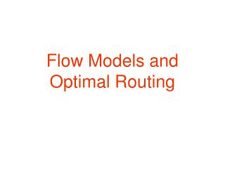 Flow Models and Optimal Routing