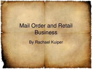 Mail Order and Retail Business