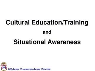 Cultural Education/Training and Situational Awareness