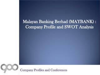 Malayan Banking Berhad (MAYBANK) : Company Profile and SWOT Analysis