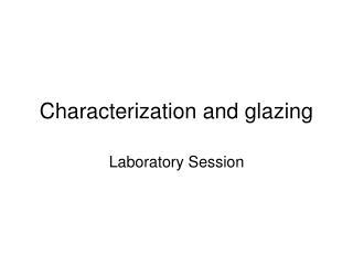 Characterization and glazing